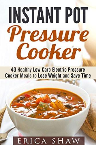 Instant Pot Low Carb Recipes  Borrow Instant Pot Pressure Cooker 40 Healthy Low Carb