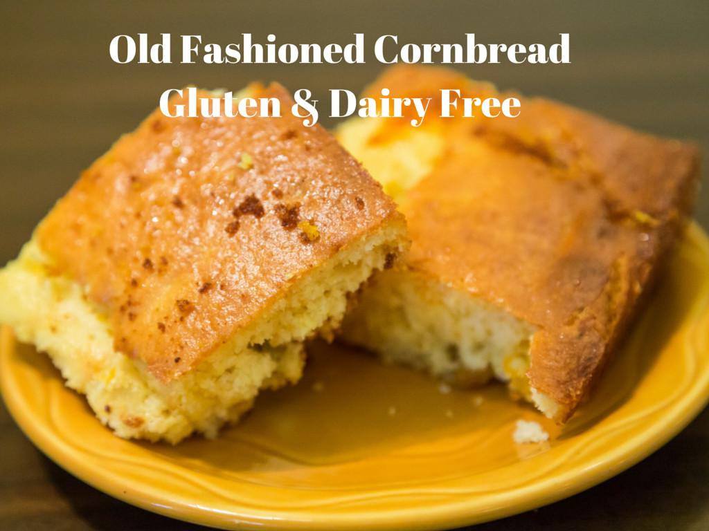 Is Cornbread Gluten Free  Old Fashioned Cornbread That is Gluten Free & Dairy Free