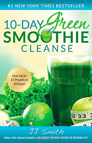 Jj Green Smoothies  10 Day Green Smoothie Cleanse Lose Up to 15 Pounds in 10