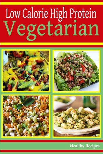 Low Calorie Vegetarian Recipes  High Protein Low Calorie Ve arian Recipes eBook by