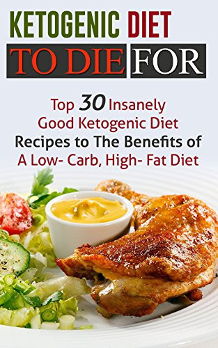 Low Fat Diet Recipes  Ketogenic Diet To Die For Top 30 Insanely Good Ketogenic