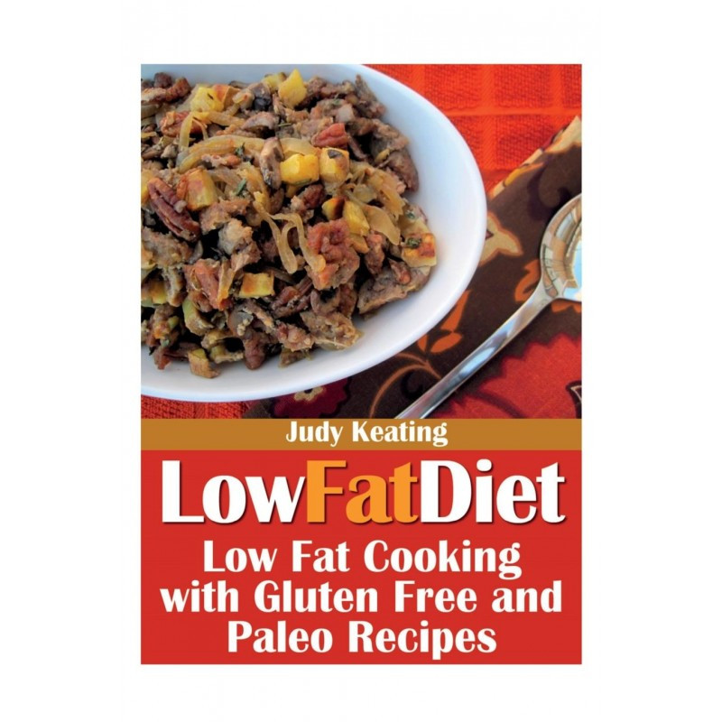 Low Fat Diet Recipes  Low Fat Diet Low Fat Cooking with Gluten Free and Paleo Diet