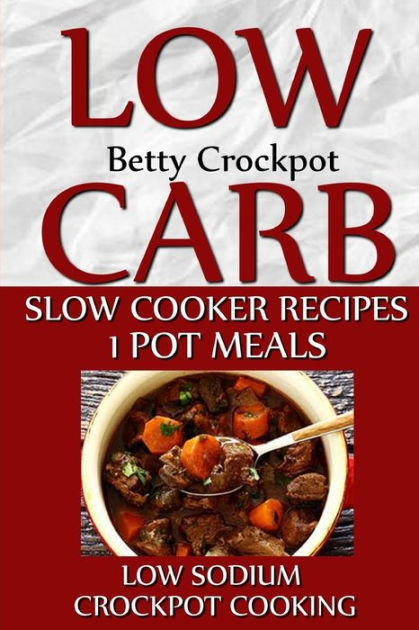 Low Sodium Dinner  Low Carb Slow Cooker Recipes 1 Pot Meals Low Sodium