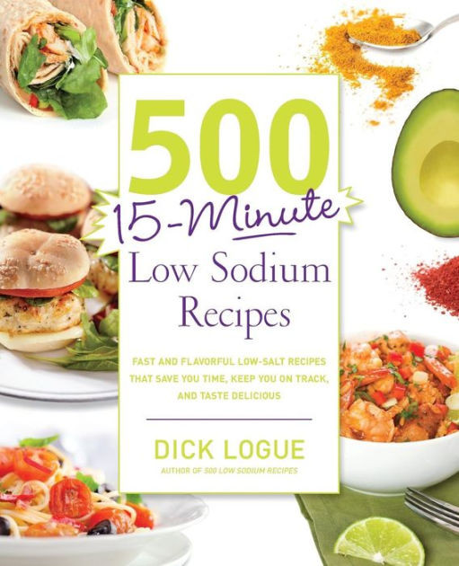 Low Sodium Dinner  500 15 Minute Low Sodium Recipes Fast and Flavorful Low
