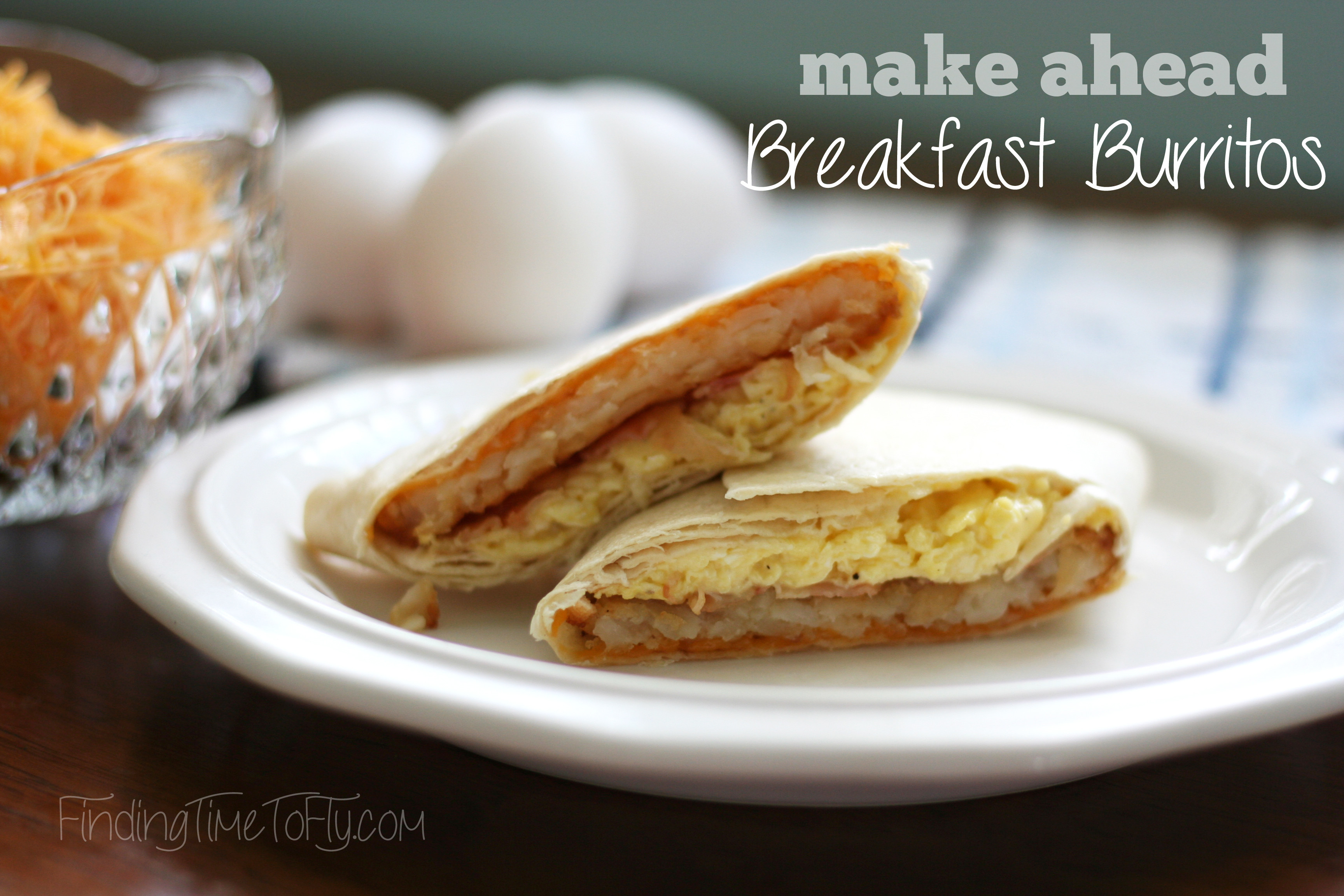 Make Ahead Breakfast Burritos  Make Ahead Breakfast Burritos Finding Time To Fly