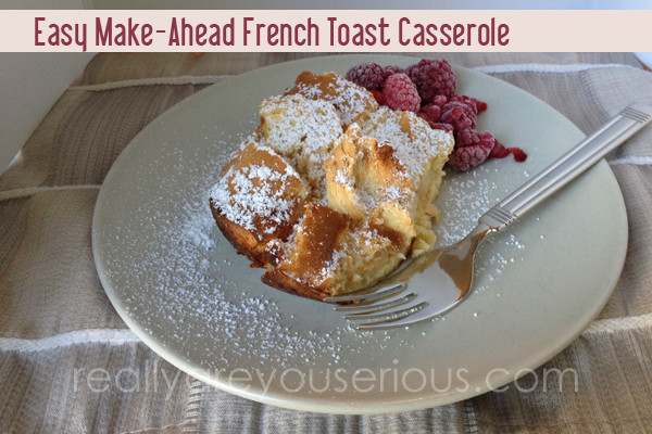 Make Ahead French Toast Casserole  Easy Make Ahead French Toast Casserole