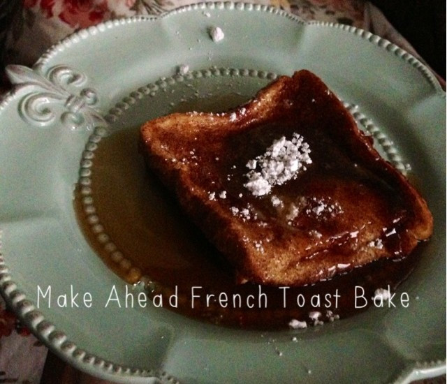 Make Ahead French Toast Casserole  Great to give Make ahead French Toast Bake
