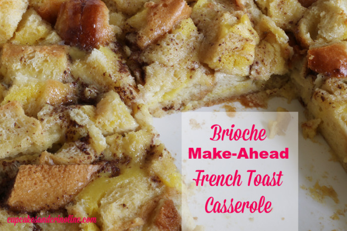 Make Ahead French Toast Casserole  Brioche French Toast Casserole