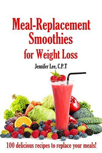 Meal Replacement Smoothie Recipes  Meal Replacement Smoothies For Weight Loss 100 delicious