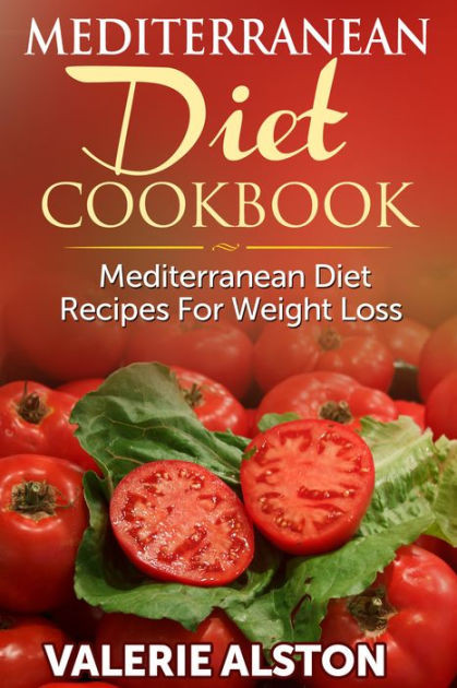 Mediterranean Diet Recipes For Weight Loss  Mediterranean Diet Cookbook Mediterranean Diet Recipes