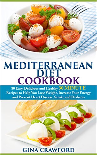 Mediterranean Diet Recipes For Weight Loss  Mediterranean Diet 30 MINUTE Mediterranean Diet Cookbook