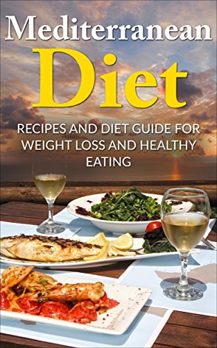 Mediterranean Diet Recipes For Weight Loss  Mediterranean Diet Recipes and Diet Guide for Weight Loss