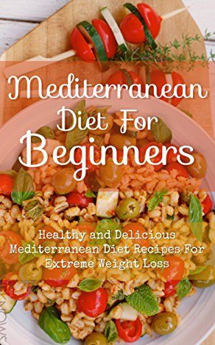 Mediterranean Diet Recipes For Weight Loss  Mediterranean Diet For Beginners Healthy and Delicious