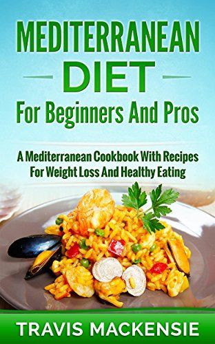 Mediterranean Diet Recipes For Weight Loss  Mediterranean Diet for Beginners and Pros A