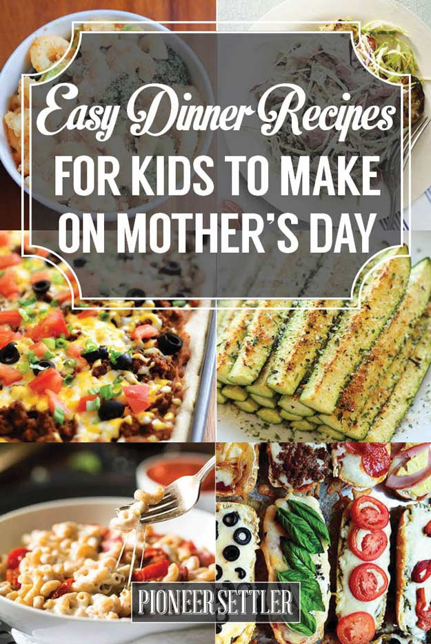 Mother'S Day Dinner Ideas  31 Easy Dinner Recipes for Kids to Make on Mother's Day