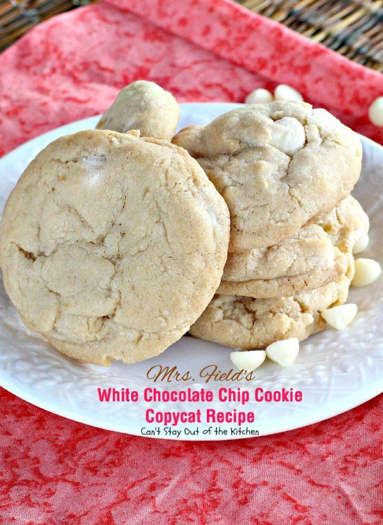 Mrs Fields Chocolate Chip Cookies  Mrs Field s White Chocolate Chip Cookie Copycat Recipe
