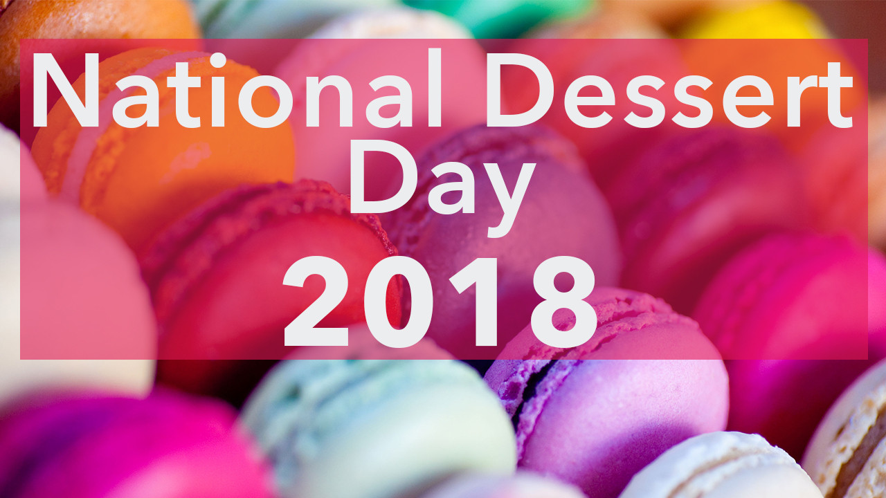 National Dessert Day 2018  October 14th is National Dessert Day and We Have the