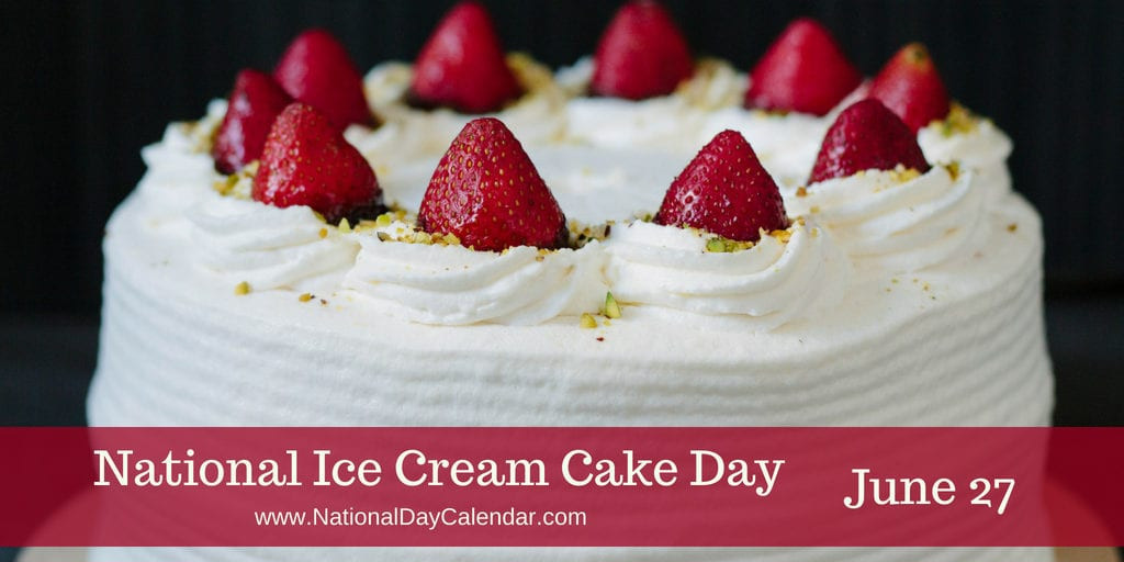 National Dessert Day 2018  NATIONAL ICE CREAM CAKE DAY June 27 National Day Calendar