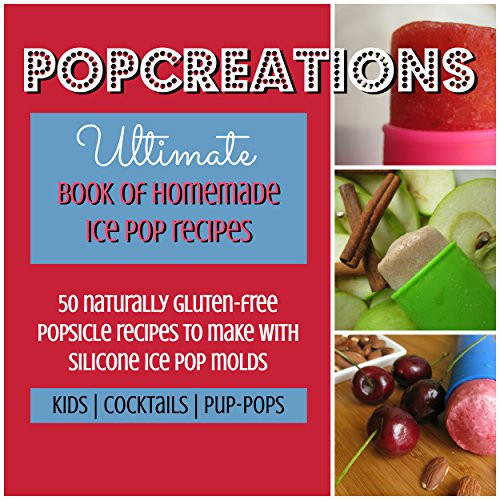 Naturally Gluten Free Desserts  PopCreations Ultimate Book Homemade Ice Pop Recipes 50