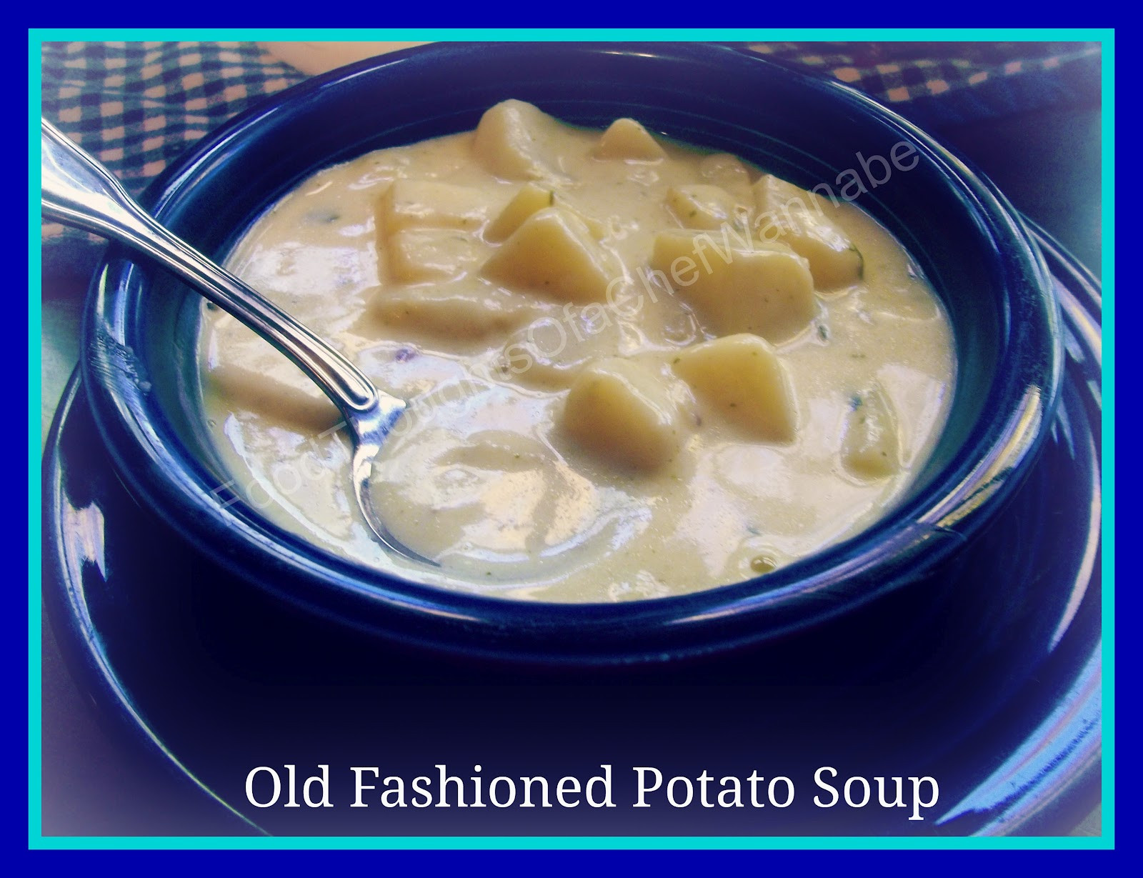 Old Fashioned Potato Soup  FoodThoughts aChefWannabe Old Fashioned Potato Soup