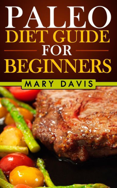 Paleo Diet For Beginners  Paleo Diet Guide For Beginners by Mary Davis