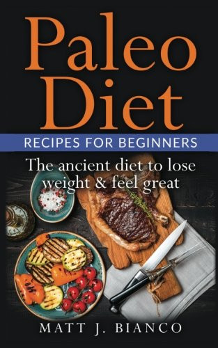 Paleo Diet For Beginners  The Paleo Diet Recipes for Beginners The Ancient Diet to