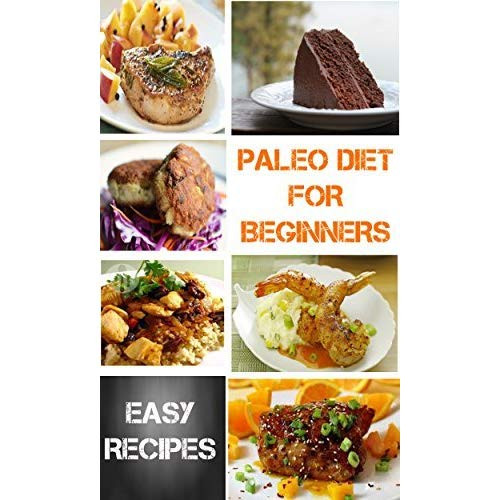 Paleo Diet For Beginners  Paleo Diet For Beginners 36 Delicious Recipes with 7 Day
