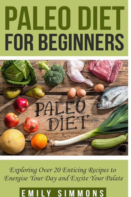 Paleo Diet For Beginners  Paleo Diet for Beginners by Emily Simmons Paperback