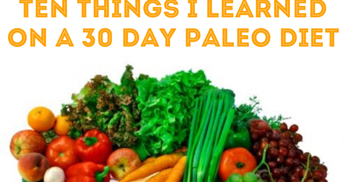 Paleo Diet Wiki  Plant Meets Paleo Ten Things I Learned A 30 Day Paleo Diet
