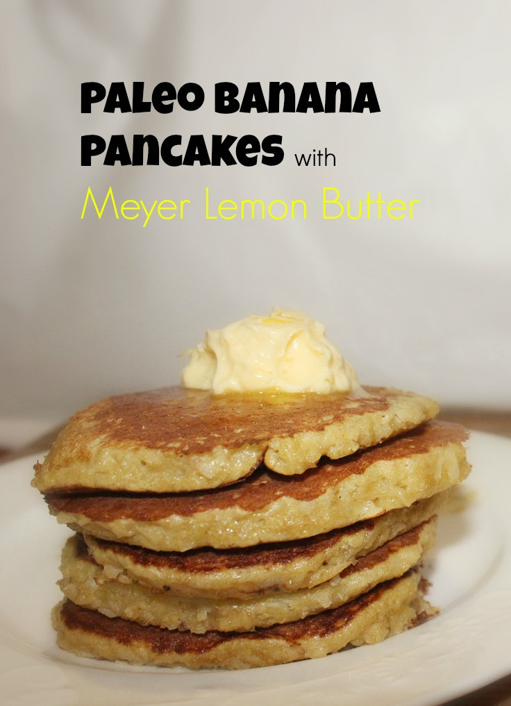Paleo Pancakes Recipe  Paleo Banana Pancakes with Meyer Lemon Butter