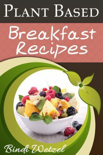Plant Based Breakfast Recipes  17 Best images about Eat Healthy Live Healthy Be