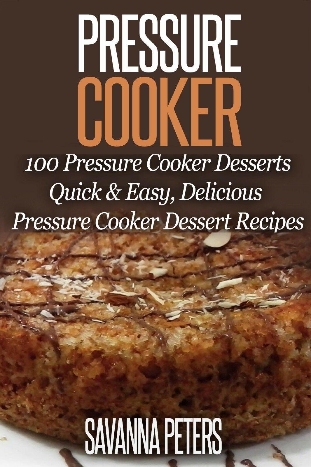 Pressure Cooker Dessert Recipes  Pressure Cooker 100 Pressure Cooker Desserts Quick