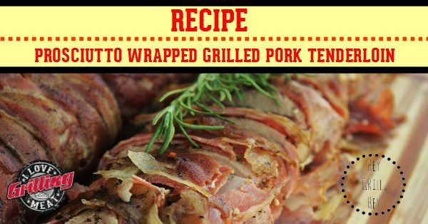 Prosciutto Wrapped Pork Tenderloin  Prosciutto Wrapped Grilled Pork Tenderloin Recipe
