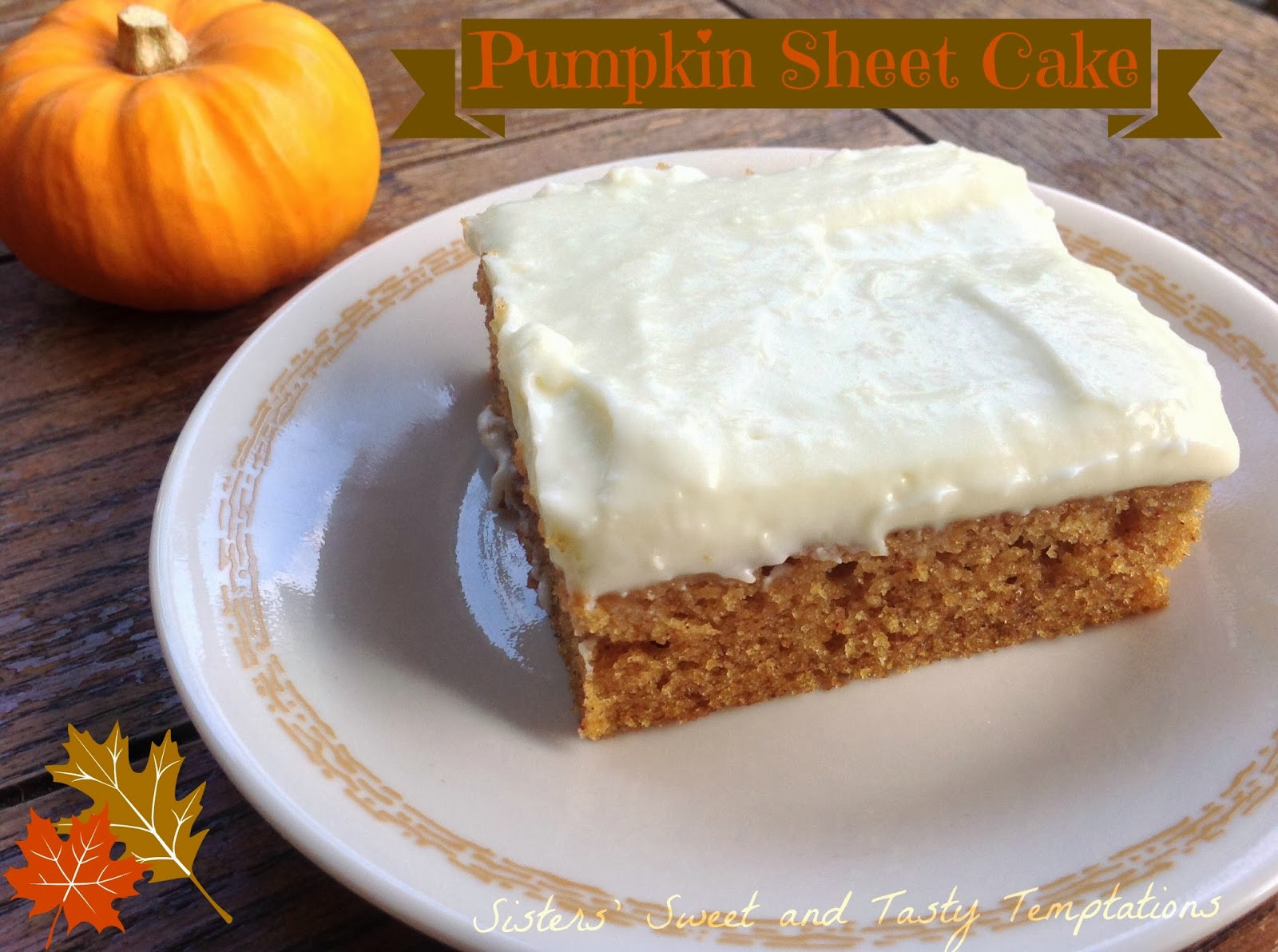 Pumpkin Sheet Cake  Sisters Sweet and Tasty Temptations Pumpkin Sheet Cake