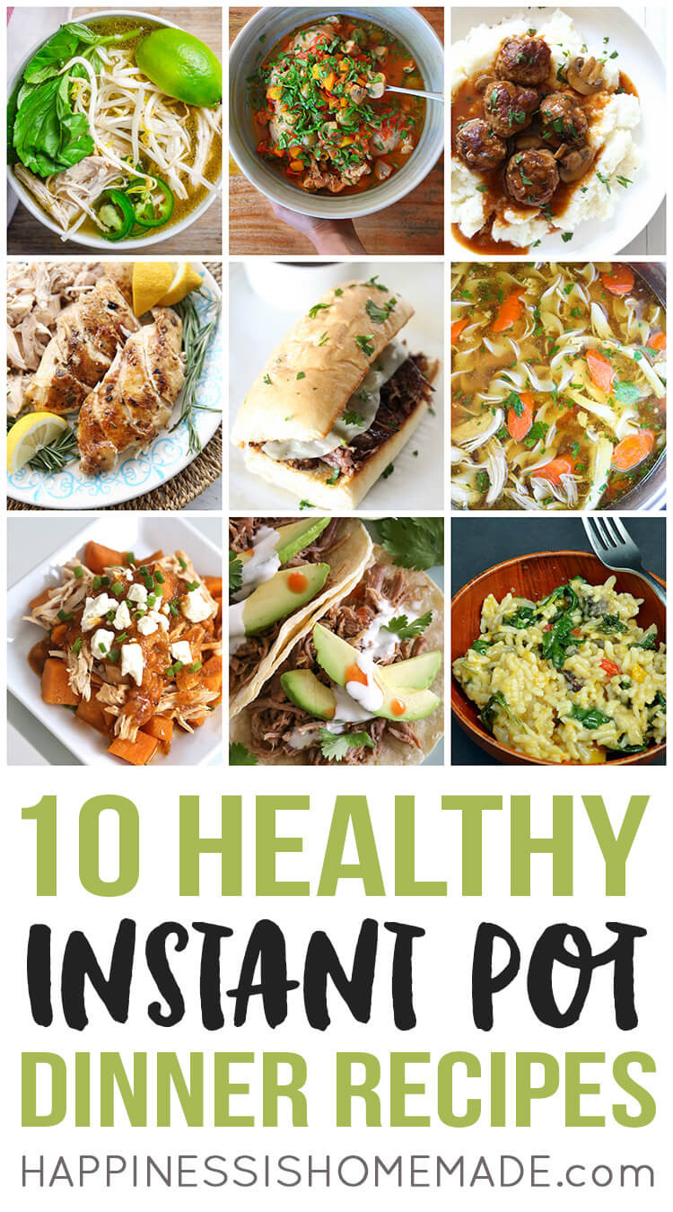Quick And Easy Healthy Dinner Recipes  10 Healthy Instant Pot Dinners Happiness is Homemade