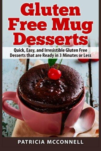 Quick Gluten Free Desserts  Gluten Free Mug Desserts Quick Easy and Irresistable