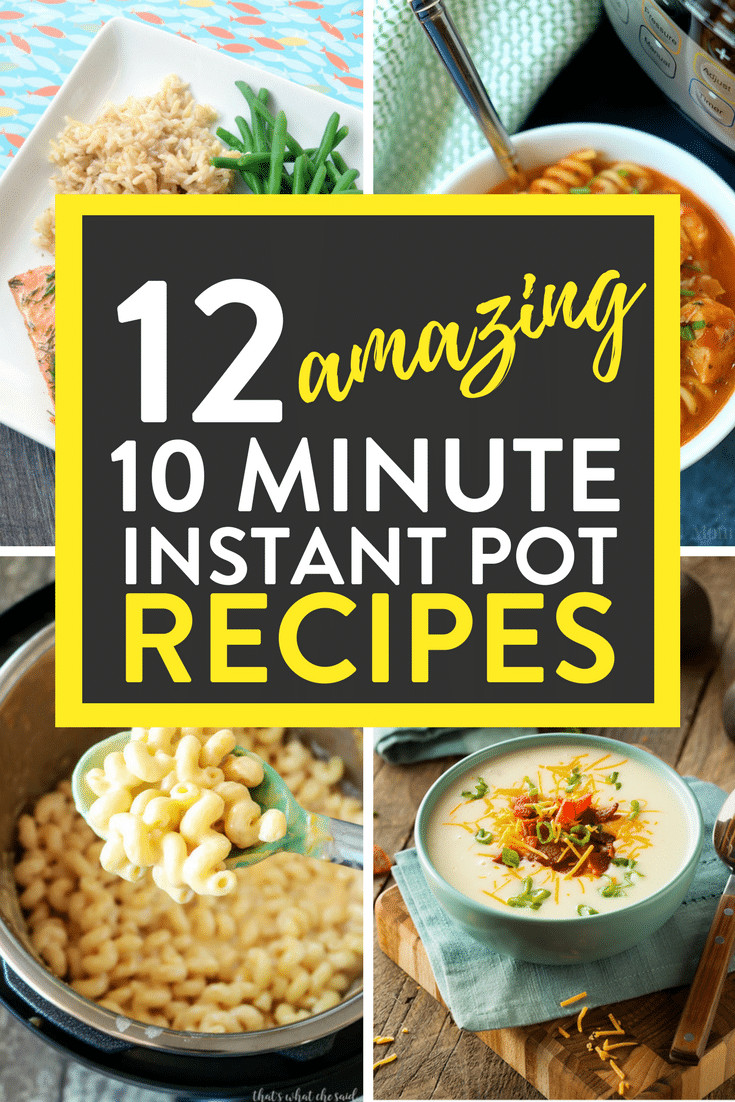 Quick Instant Pot Recipes  12 Amazing 10 Minute Instant Pot Recipes