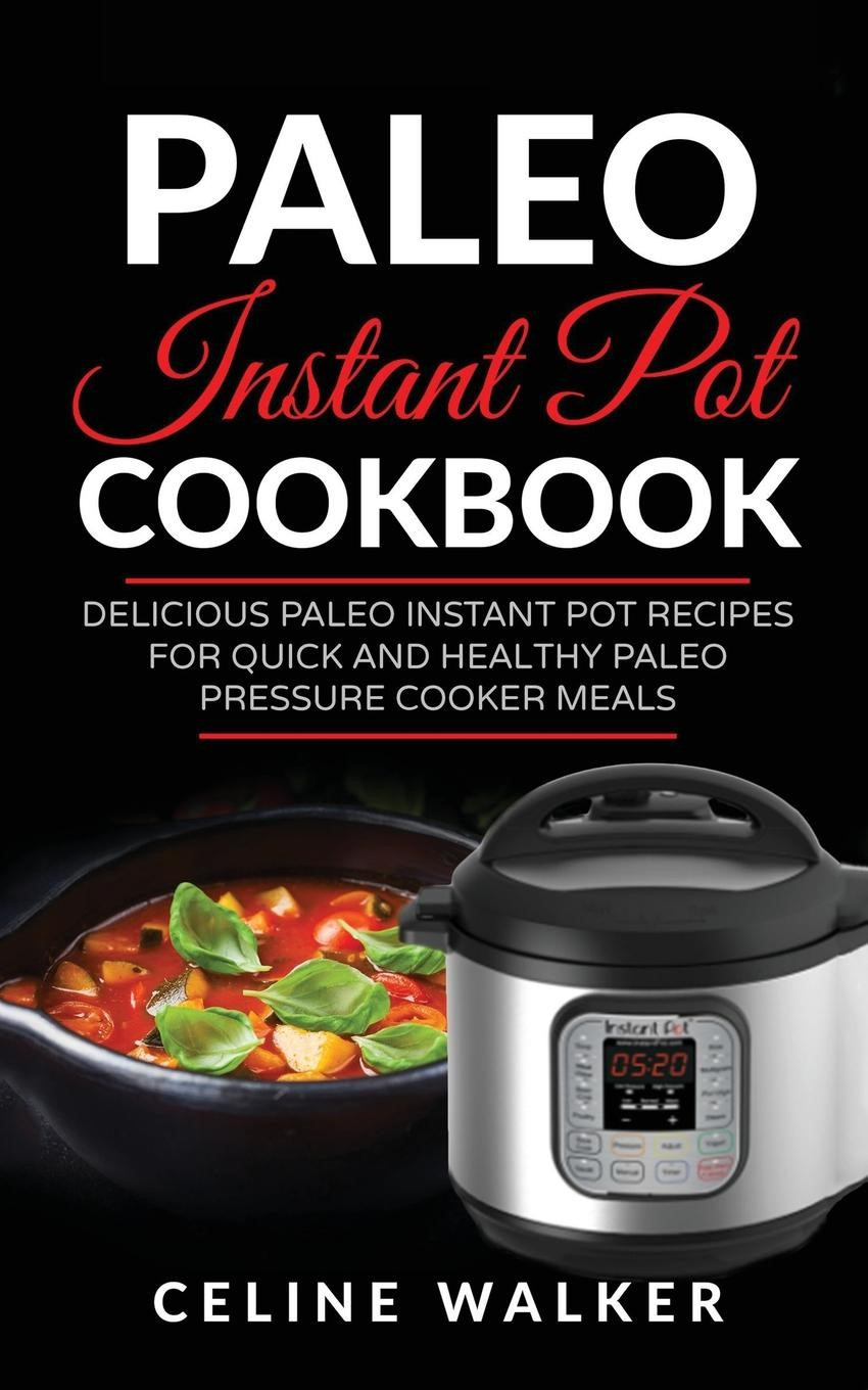 Quick Instant Pot Recipes  Paleo Instant Pot Cookbook Delicious Paleo Instant Pot