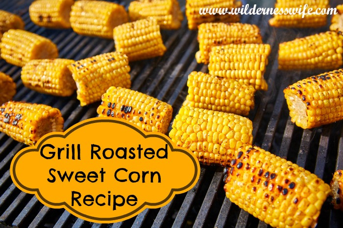 Roast Corn On Grill  Gas Grill Roasted Sweet Corn on the Cob The Wilderness Wife