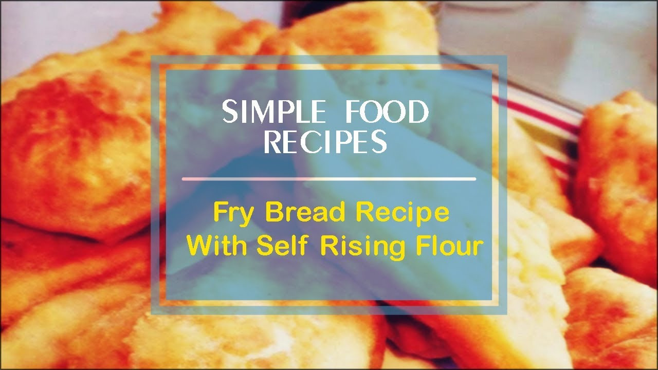 Self Rising Flour Bread Recipe  Fry Bread Recipe With Self Rising Flour