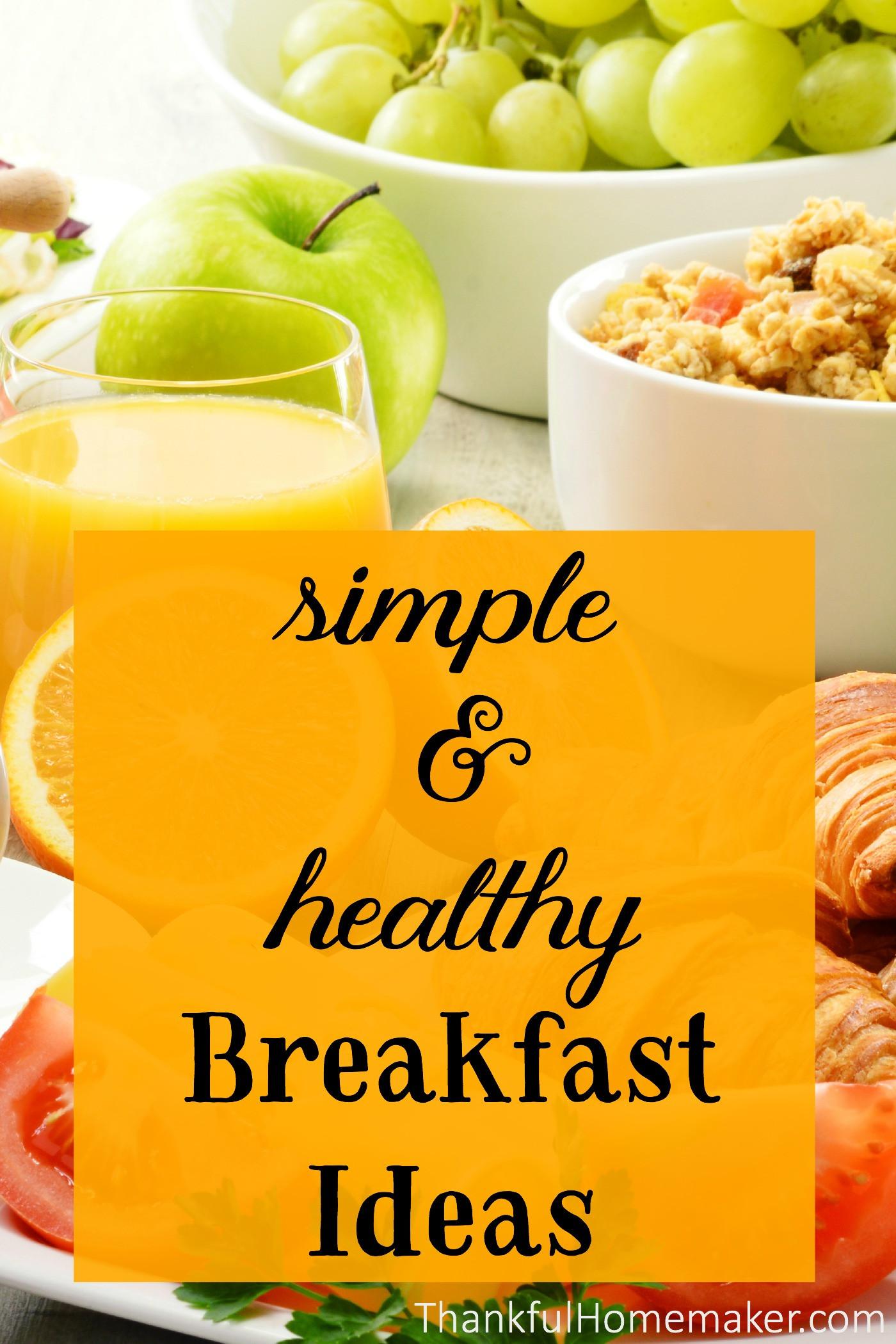 Simple Healthy Breakfast Ideas  Simple & Healthy Breakfast Ideas Thankful Homemaker