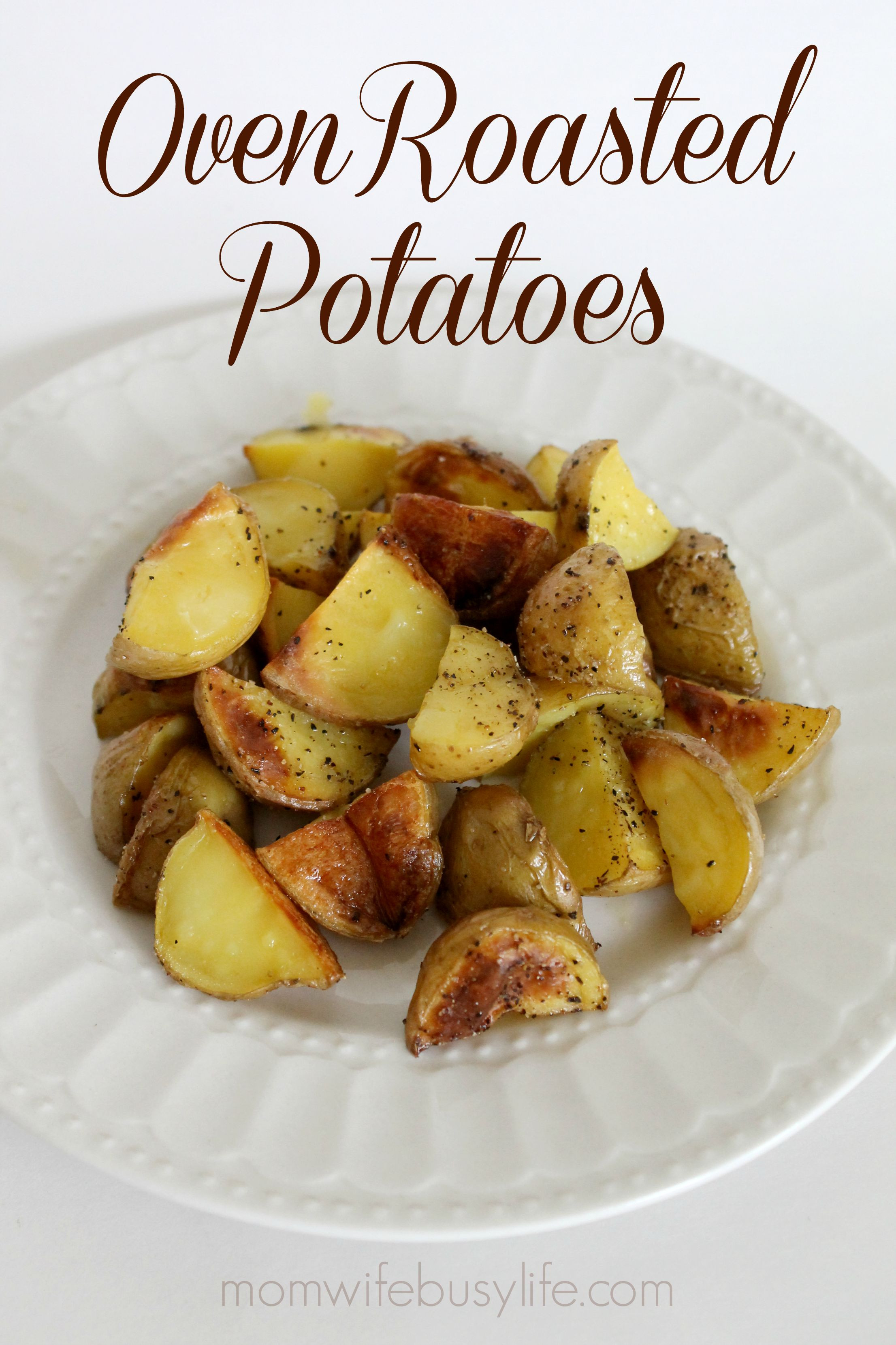 Simple Potato Recipes  Easy Oven Roasted Potatoes Mom Wife Busy Life