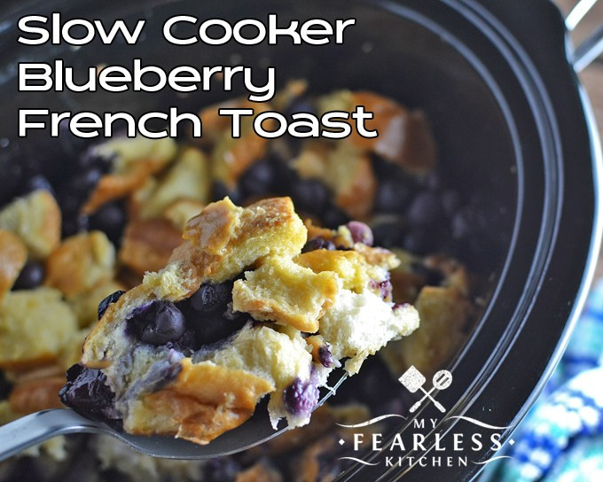 Slow Cooker French Toast  Slow Cooker Blueberry French Toast My Fearless Kitchen