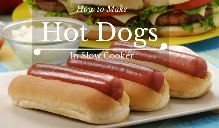 Slow Cooker Hot Dogs  How to Make Slow Cooker Hot Dogs with Tasty Results