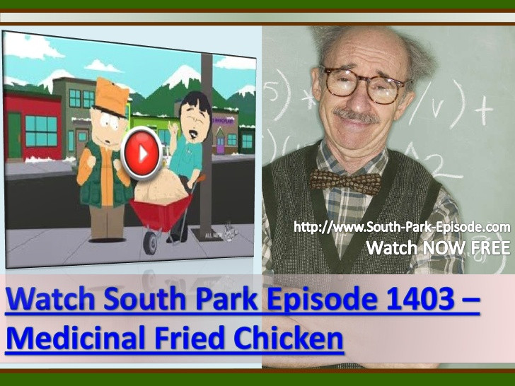 South Park Medicinal Fried Chicken  Watch South Park Episode 1403 – Medicinal Fried Chicken