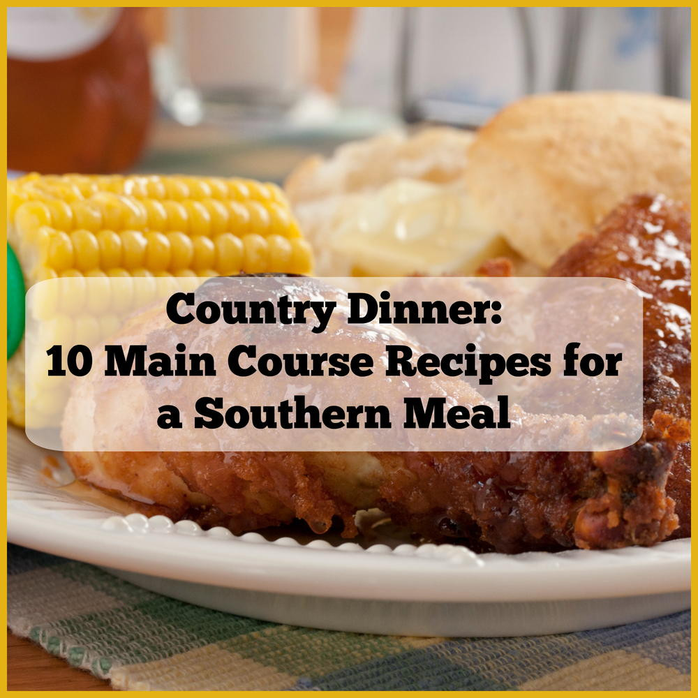Southern Dinner Ideas  Country Dinner 10 Main Course Recipes for a Southern Meal