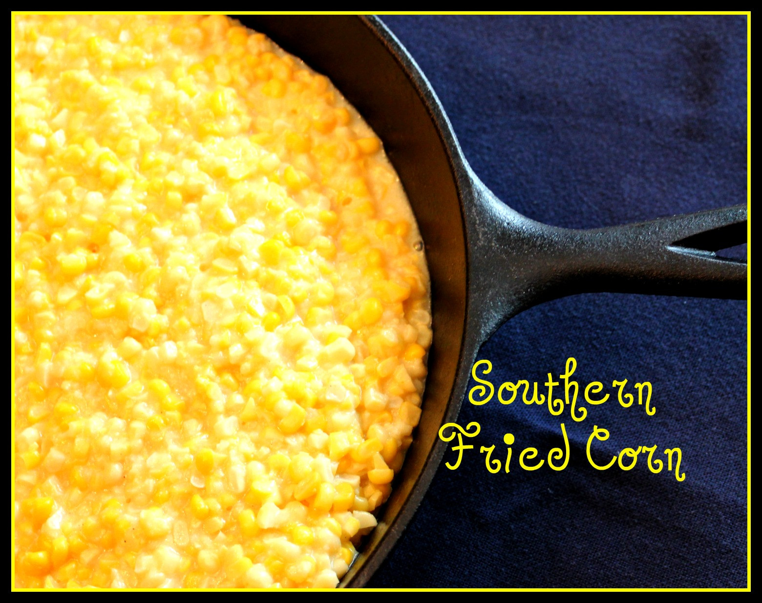 Southern Fried Corn  Sweet Tea and Cornbread Aunt Vel s Southern Fried Corn