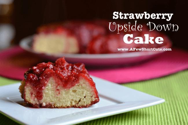Strawberry Upside Down Cake  Strawberry Upside Down Cake A Few Shortcuts