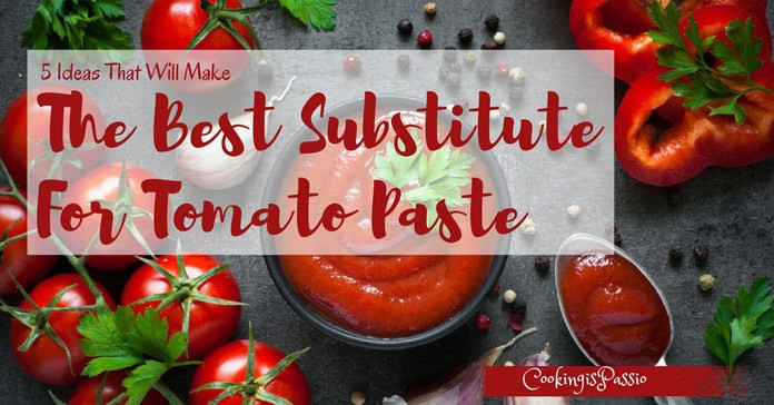 Substitute Tomato Paste For Tomato Sauce  5 Ideas Make The Best Substitute For Tomato Paste July 2018
