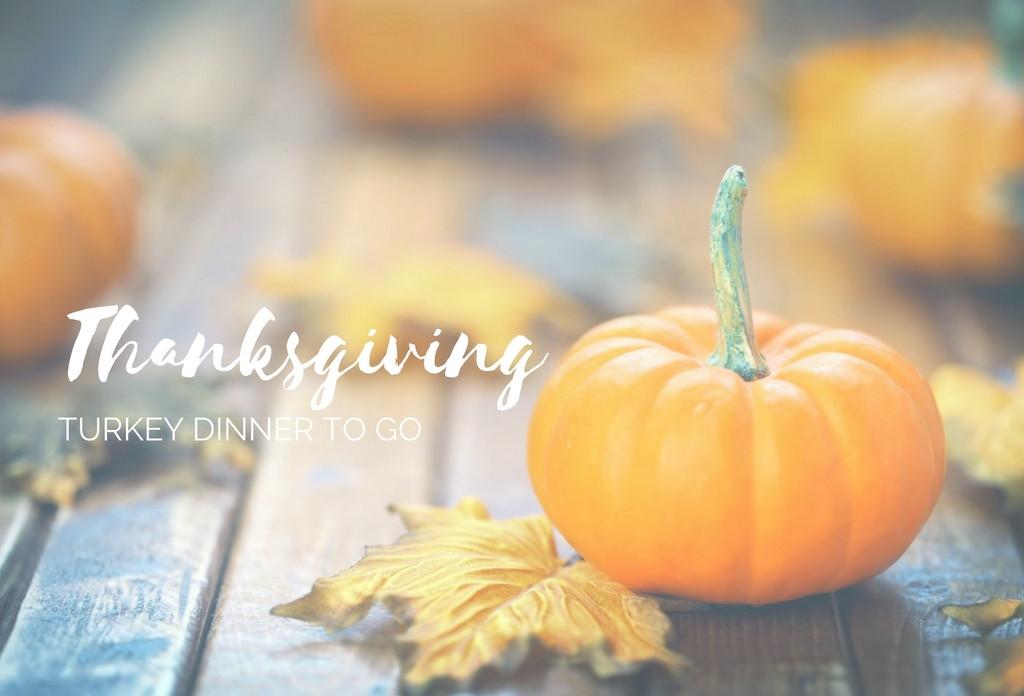 Thanksgiving Dinner To Go  TURKEY DINNER TO GO